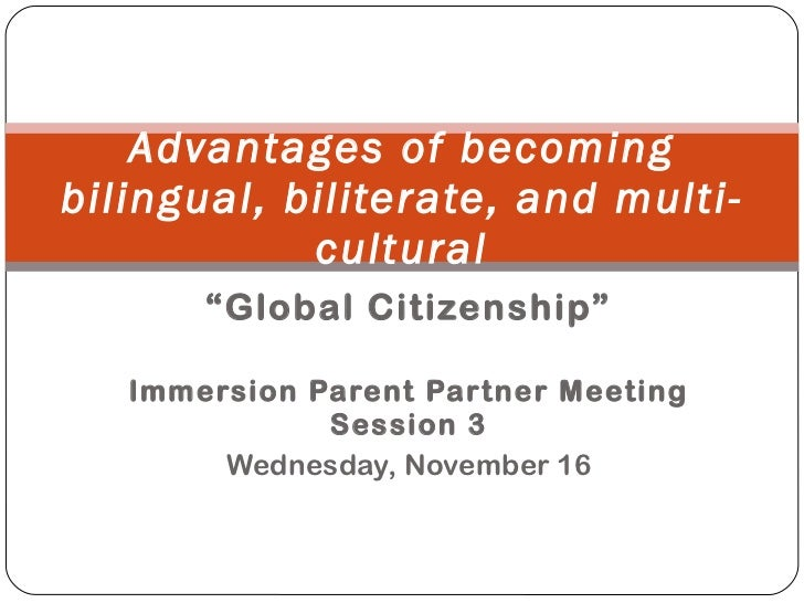 """"""" Global Citizenship"""" Immersion Parent Partner Meeting Session 3 Wednesday, November 16 Advantages of becoming bilingual, ..."""