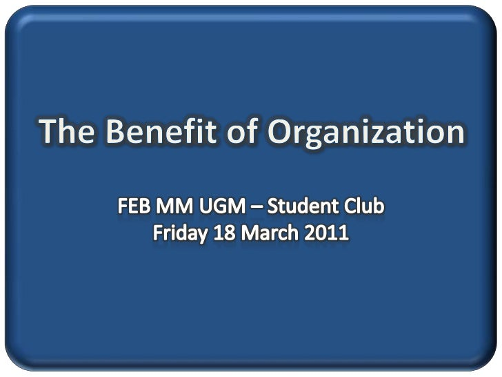 The Benefit of Organization<br />FEB MM UGM – Student Club<br />Friday 18 March 2011<br />