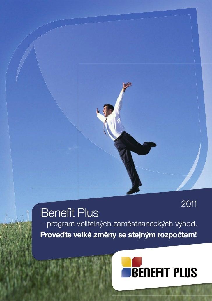 2011Benefit Plus– program volitelných zaměstnaneckých výhod.Proveďte velké změny se stejným rozpočtem!