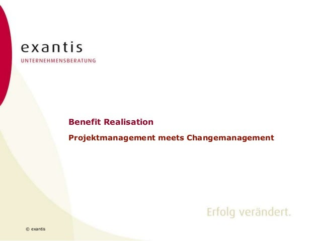 © exantis Benefit Realisation Projektmanagement meets Changemanagement