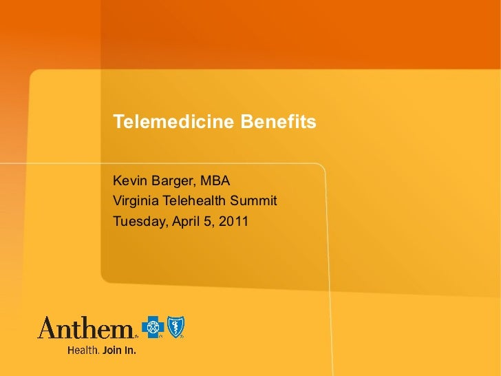 Telemedicine Benefits Kevin Barger, MBA Virginia Telehealth Summit Tuesday, April 5, 2011