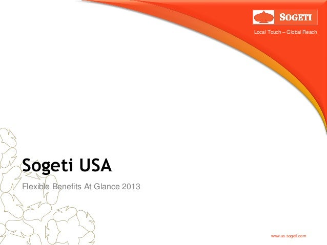 Local Touch – Global ReachSogeti USAFlexible Benefits At Glance 2013                                          www.us.soget...