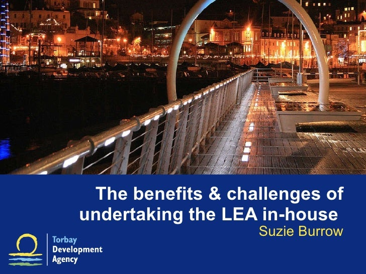 The benefits & challenges of undertaking the LEA in-house  Suzie Burrow