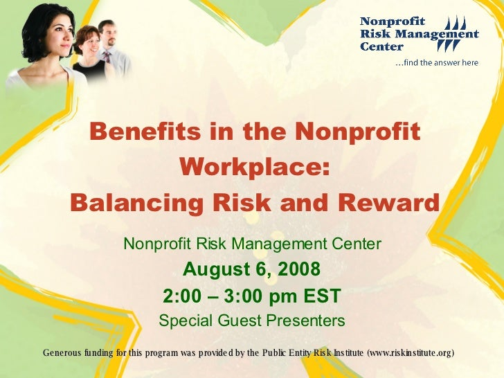 Benefits in the Nonprofit Workplace: Balancing Risk and Reward Nonprofit Risk Management Center August 6, 2008 2:00 – 3:00...