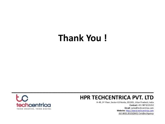 Thank You ! ______________________________________________ HPR TECHCENTRICA PVT. LTD H-49, 3rd Floor, Sector 63 Noida, 201...