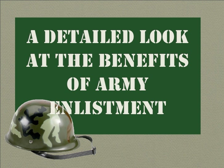 A DETAILED LOOK AT THE BENEFITS     OF ARMY   ENLISTMENT