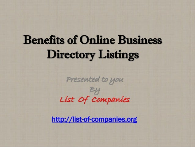 Benefits of Online Business Directory Listings Presented to you By List Of Companies http://list-of-companies.org