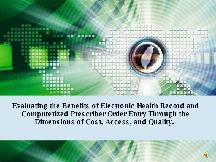 Benefits of EHR Evaluating the Benefits of Electronic Health Record and Computerized Prescriber Order Entry Through the Di...