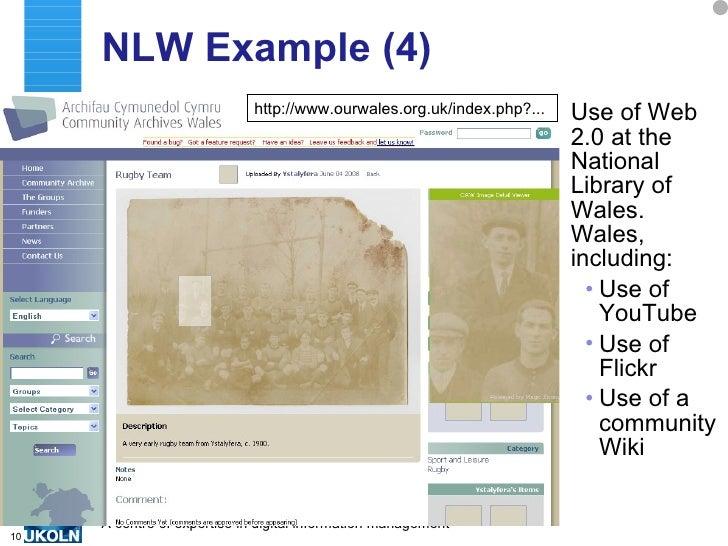 NLW Example (4) <ul><li>Use of Web 2.0 at the National Library of Wales. Wales, including: </li></ul><ul><ul><li>Use of Yo...