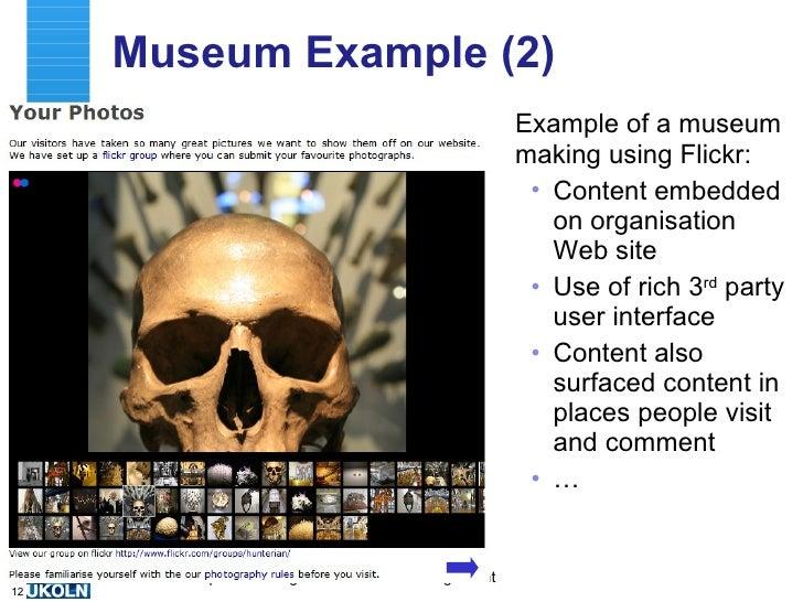 Museum Example (2) <ul><li>Example of a museum making using Flickr: </li></ul><ul><ul><li>Content embedded on organisation...
