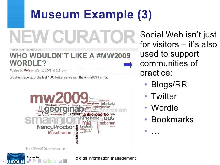 Museum Example (3) <ul><li>Social Web isn't just for visitors – it's also used to support communities of practice: </li></...