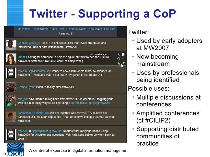 Twitter - Supporting a CoP  <ul><li>Twitter: </li></ul><ul><ul><li>Used by early adopters at MW2007 </li></ul></ul><ul><ul...