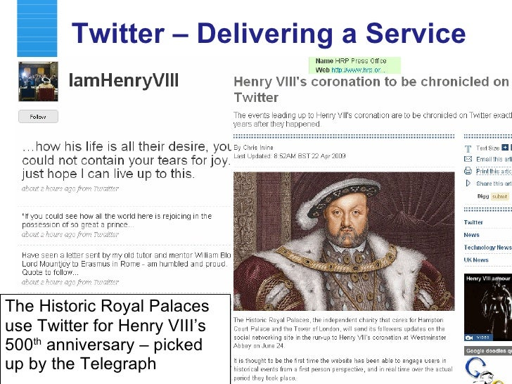 Twitter – Delivering a Service <ul><li>The Historic Royal Palaces use Twitter for Henry VIII's 500 th  anniversary – picke...