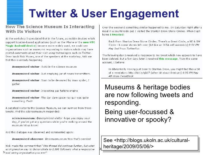 Twitter & User Engagement <ul><li>Museums & heritage bodies are now following tweets and responding. </li></ul><ul><li>Bei...