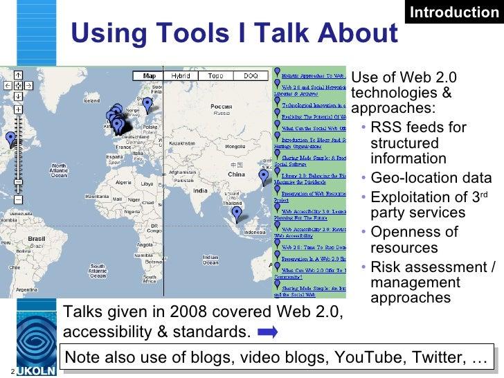 Using Tools I Talk About  <ul><li>Use of Web 2.0 technologies & approaches: </li></ul><ul><ul><li>RSS feeds for structured...