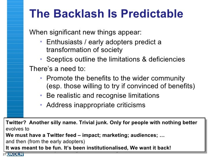 The Backlash Is Predictable <ul><li>When significant new things appear: </li></ul><ul><ul><li>Enthusiasts / early adopters...