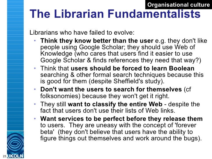 The Librarian Fundamentalists <ul><li>Librarians who have failed to evolve: </li></ul><ul><ul><li>Think they know better t...