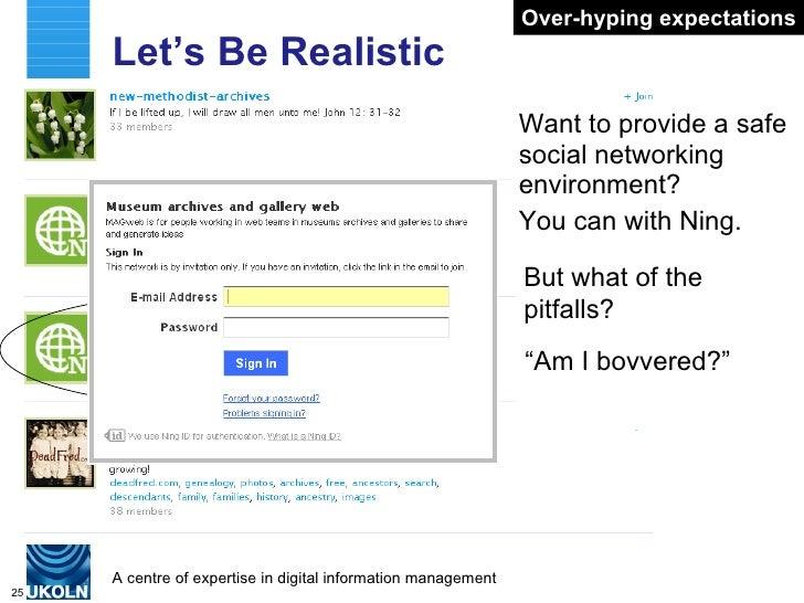 Let's Be Realistic <ul><li>Want to provide a safe social networking environment? </li></ul><ul><li>You can with Ning. </li...