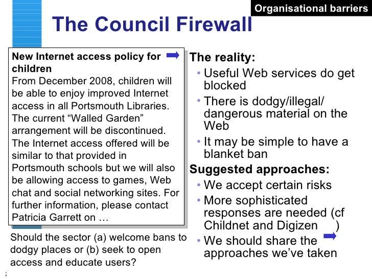The Council Firewall <ul><li>The reality: </li></ul><ul><ul><li>Useful Web services do get blocked </li></ul></ul><ul><ul>...