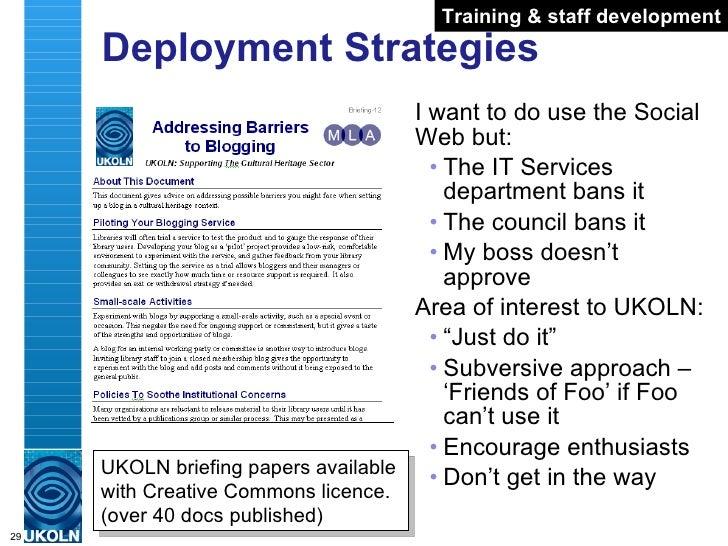 Deployment Strategies <ul><li>I want to do use the Social Web but: </li></ul><ul><ul><li>The IT Services department bans i...