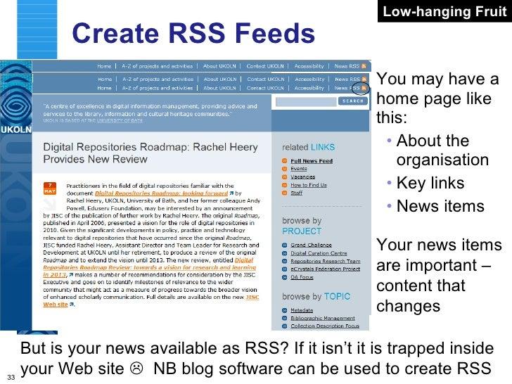 Create RSS Feeds <ul><li>You may have a home page like this: </li></ul><ul><ul><li>About the organisation </li></ul></ul><...