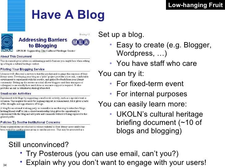 Have A Blog <ul><li>Set up a blog. </li></ul><ul><ul><li>Easy to create (e.g. Blogger,  Wordpress, …) </li></ul></ul><ul><...