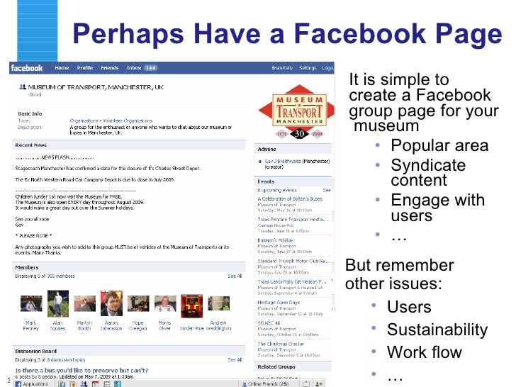 Perhaps Have a Facebook Page <ul><li>It is simple to create a Facebook group page for your  museum </li></ul><ul><ul><li>P...
