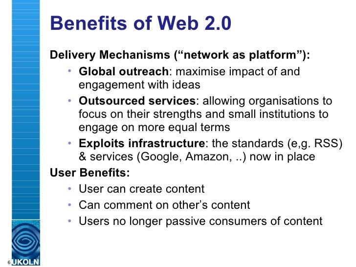 "Benefits of Web 2.0 <ul><li>Delivery Mechanisms (""network as platform""): </li></ul><ul><ul><li>Global outreach : maximise ..."