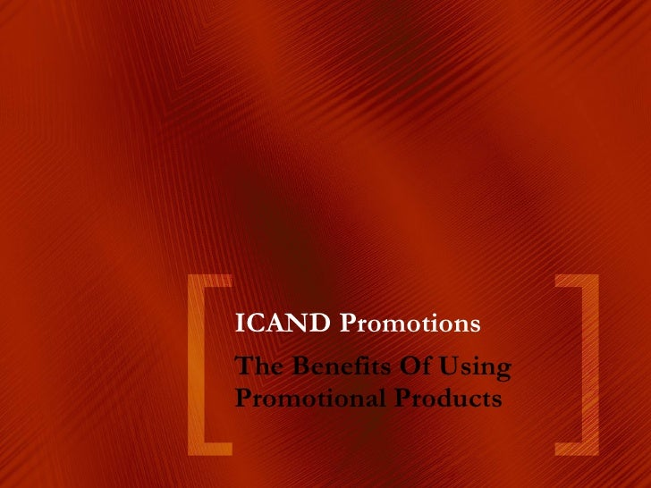 ICAND Promotions The Benefits Of Using Promotional Products