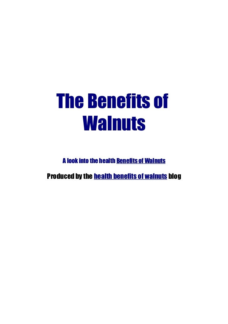 The Benefits of      Walnuts     A look into the health Benefits of WalnutsProduced by the health benefits of walnuts blog