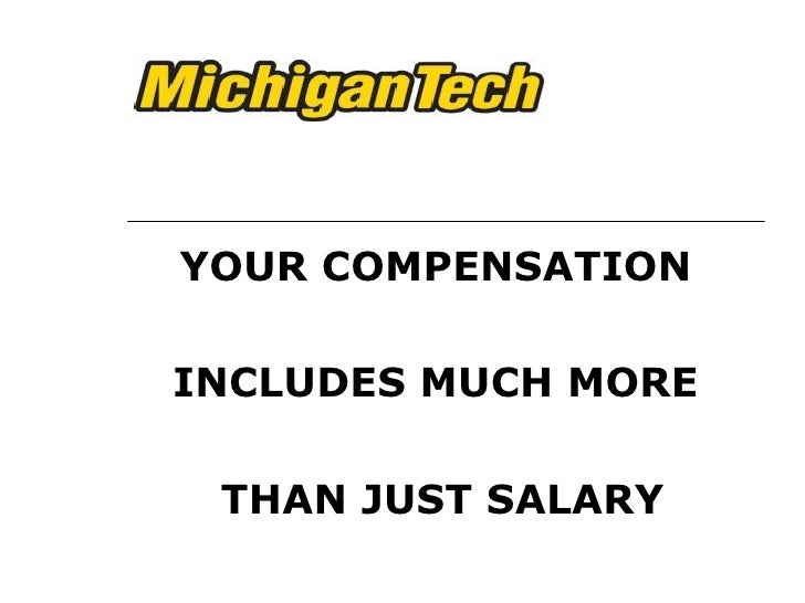 YOUR COMPENSATION INCLUDES MUCH MORE THAN JUST SALARY