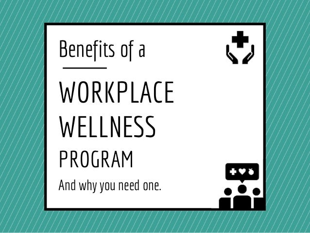 Benefits of a WORKPLACE WELLNESS PROGRAM And why you need one.