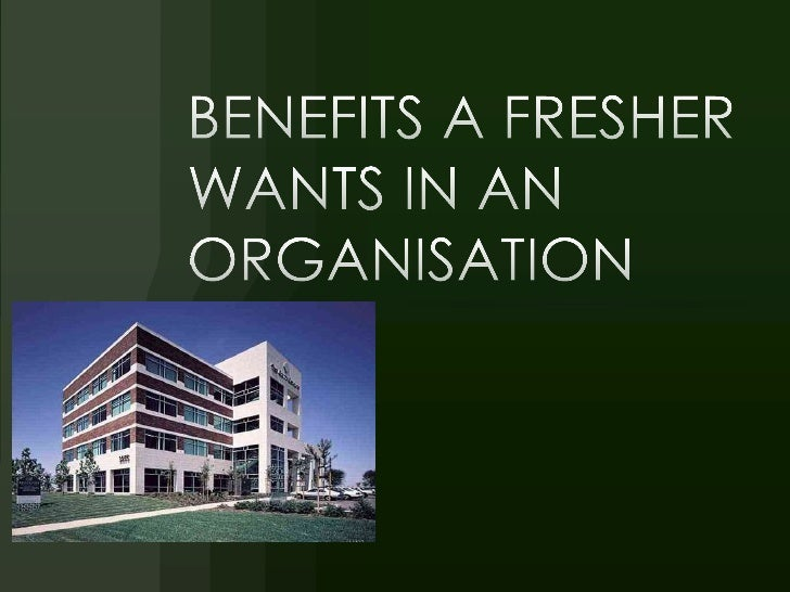 BENEFITS A FRESHER WANTS IN AN ORGANISATION<br />