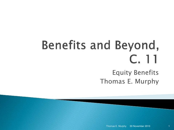 Benefits and Beyond, C. 11<br />Equity Benefits<br />Thomas E. Murphy<br />1<br />Thomas E. Murphy<br />30 November 2010<b...