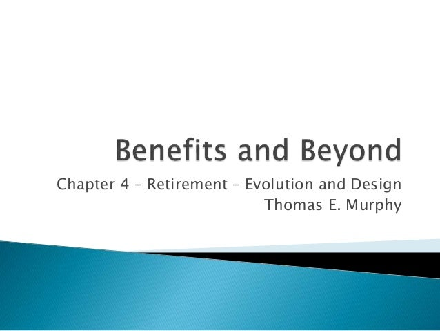 Chapter 4 – Retirement – Evolution and Design Thomas E. Murphy
