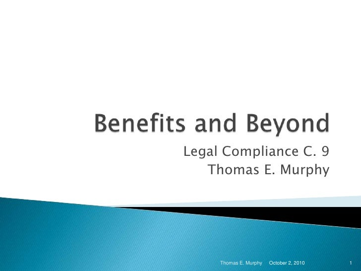 Benefits and Beyond<br />Legal Compliance C. 9 <br />Thomas E. Murphy<br />Thomas E. Murphy<br />1<br />October 2, 2010<br />
