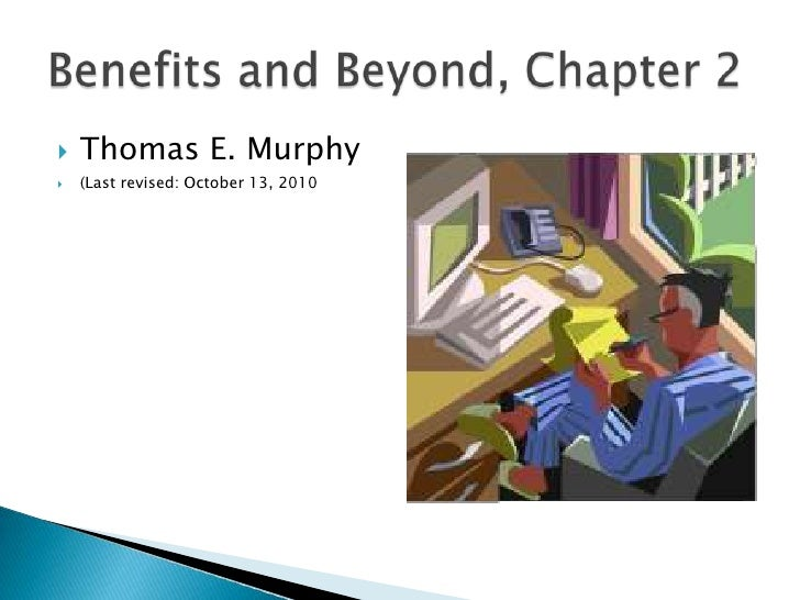 Thomas E. Murphy<br />(Last revised: October 13, 2010<br />Benefits and Beyond, Chapter 2<br />