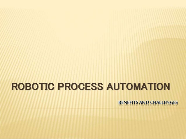 BENEFITSAND CHALLENGES ROBOTIC PROCESS AUTOMATION