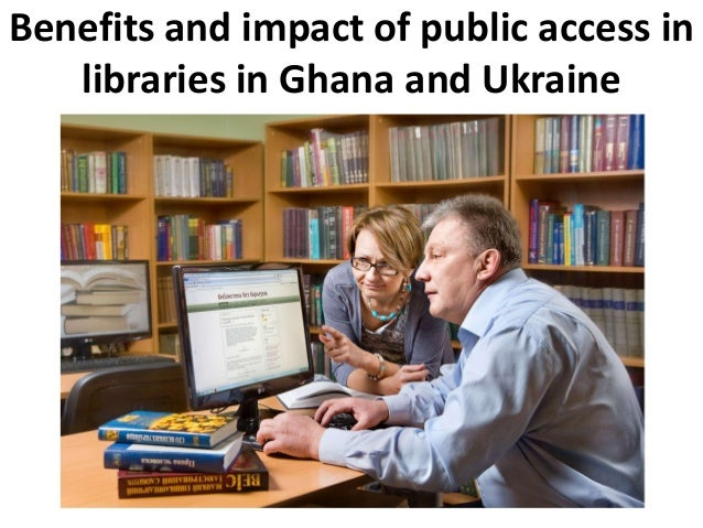 Benefits and impact of public access in libraries in Ghana and Ukraine