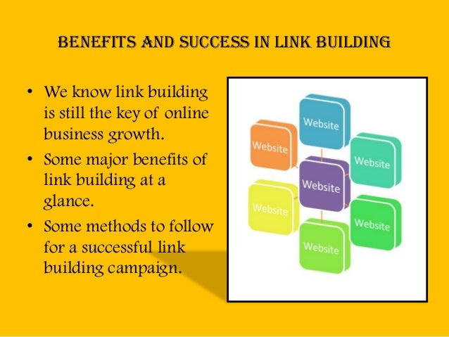 Benefits and success in link building• We know link building  is still the key of online  business growth.• Some major ben...