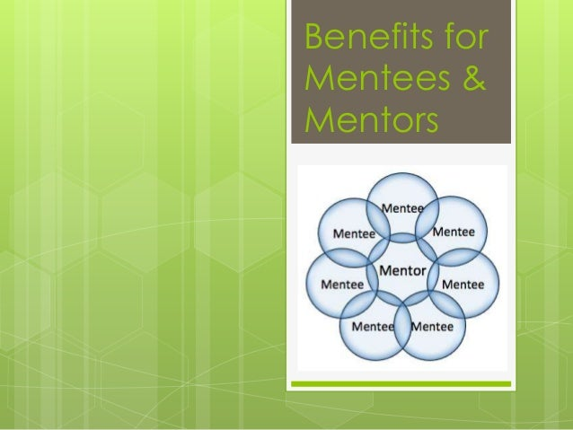 expectation of mentees - mentoring builds confidence and encourages individual to grow past expectation - mentees are provided a role model and a sounding board - mentees have an opportunity to try more advanced tasks and demonstrate expanded capabilities.