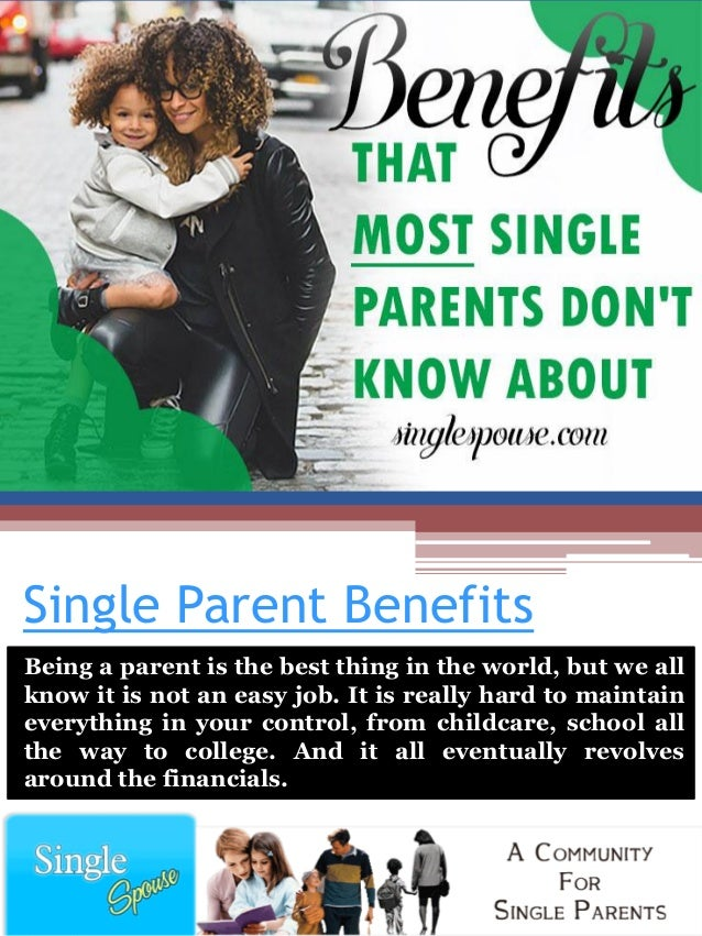 benefits of dating a single parent Being a single mom is awesome  you can date sex is better after  as a single parent of 4 amazing kids my kids come first i made that choice i chose to have my.