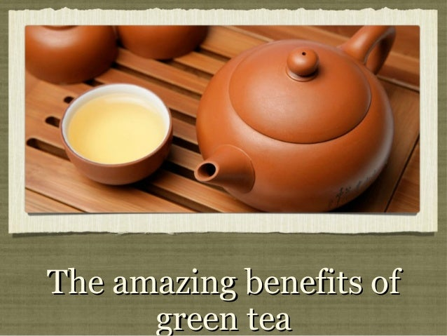 The amazing benefits ofThe amazing benefits ofgreen teagreen tea