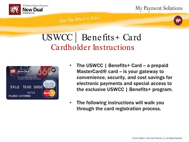 USWCC | Benefits+ Card  Cardholder Instructions <ul><li>The USWCC | Benefits+ Card -- a prepaid MasterCard® card -- is you...