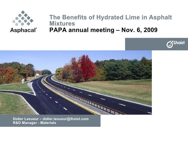 The Benefits of Hydrated Lime in Asphalt Mixtures PAPA annual meeting – Nov. 6, 2009 Didier Lesueur – didier.lesueur@lhois...