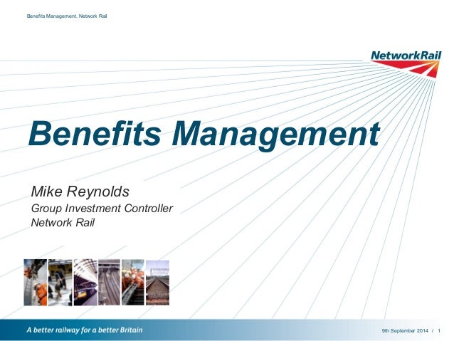 /  Benefits Management, Network Rail  Benefits Management  Mike Reynolds  Group Investment Controller  Network Rail  9th S...