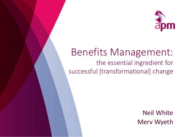 Neil White Merv Wyeth Benefits Management: the essential ingredient for successful [transformational] change
