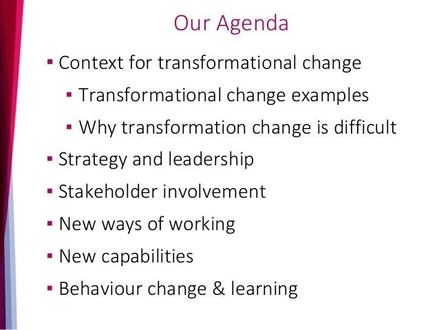 Our Agenda ▪ Context for transformational change ▪ Transformational change examples ▪ Why transformation change is difficu...
