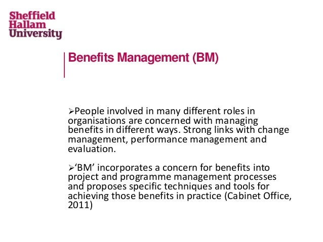 Benefits Management (BM) People involved in many different roles in organisations are concerned with managing benefits in...