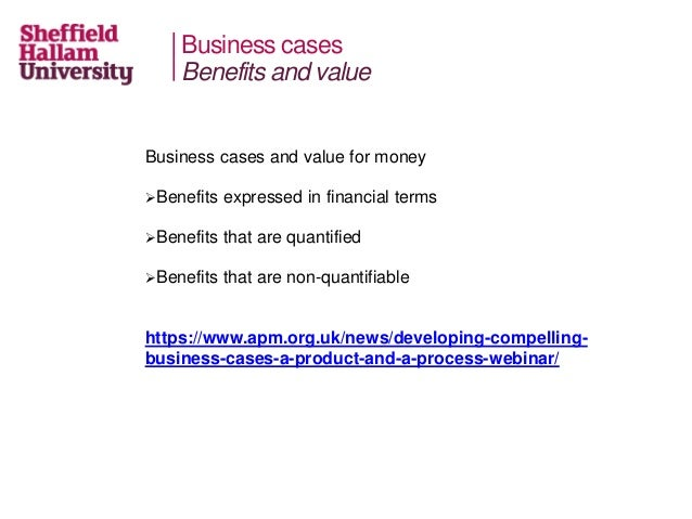 Business cases Business cases and value for money Benefits expressed in financial terms Benefits that are quantified Be...